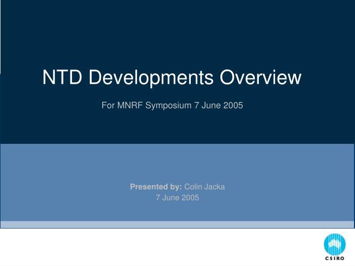 NTD Developments Overview