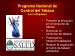 programa nacional de control del tabaco los 4 objetivos