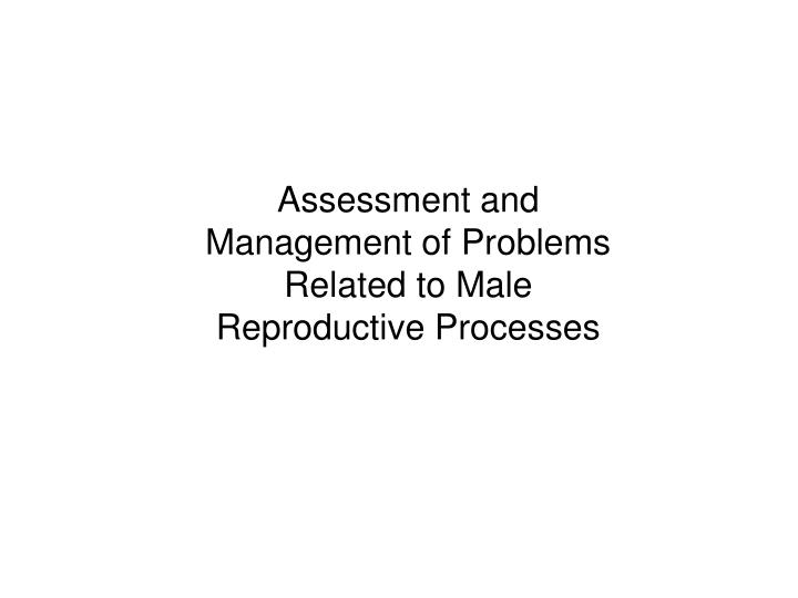 assessment and management of problems related to male reproductive processes