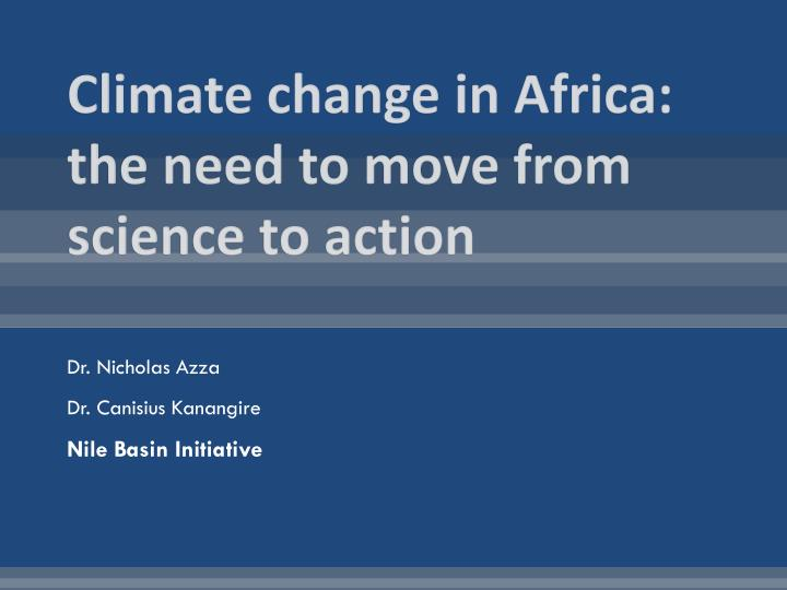 Climate change in africa the need to move from science to action