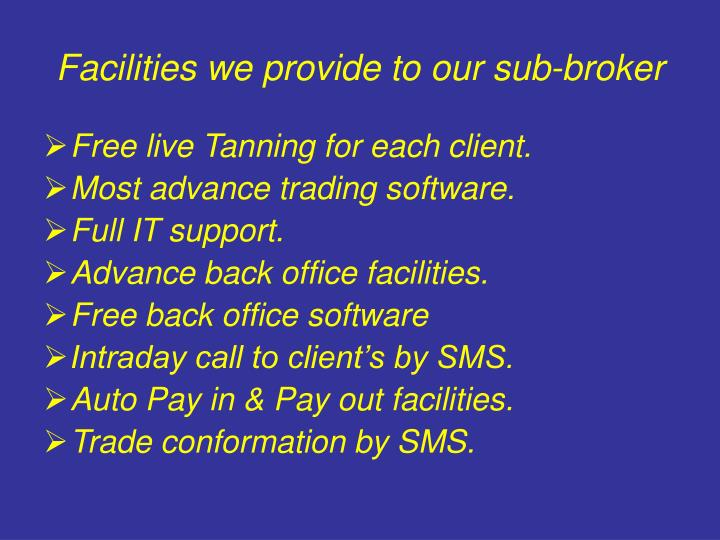 Facilities we provide to our sub-broker