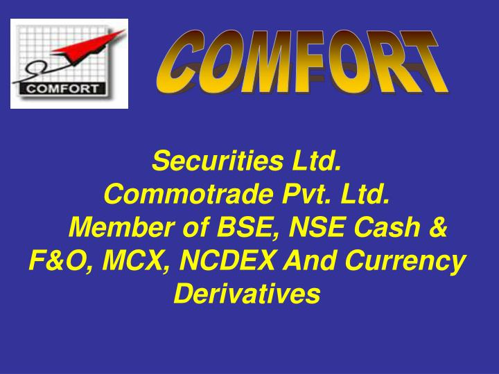 securities ltd commotrade pvt ltd member of bse nse cash f o mcx ncdex and currency derivatives