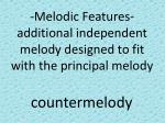 melodic features additional independent melody designed to fit with the principal melody