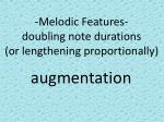 melodic features doubling note durations or lengthening proportionally