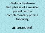 melodic features first phrase of a musical period with a complementary phrase following
