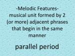 melodic features musical unit formed by 2 or more adjacent phrases that begin in the same manner