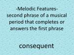 melodic features second phrase of a musical period that completes or answers the first phrase