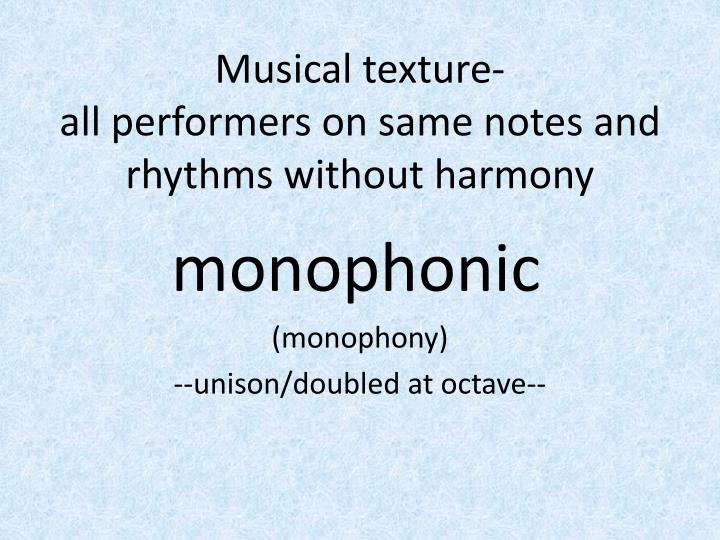 Musical texture all performers on same notes and rhythms without harmony