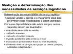 medi o e determina o das necessidades de servi os log sticos1