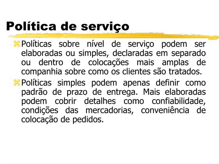 Políticas sobre nível de serviço podem ser elaboradas ou simples, declaradas em separado ou dentro de colocações mais amplas de companhia sobre como os clientes são tratados.