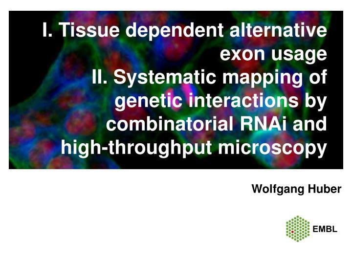 I. Tissue dependent alternative exon usage