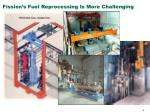 fission s fuel reprocessing is more challenging