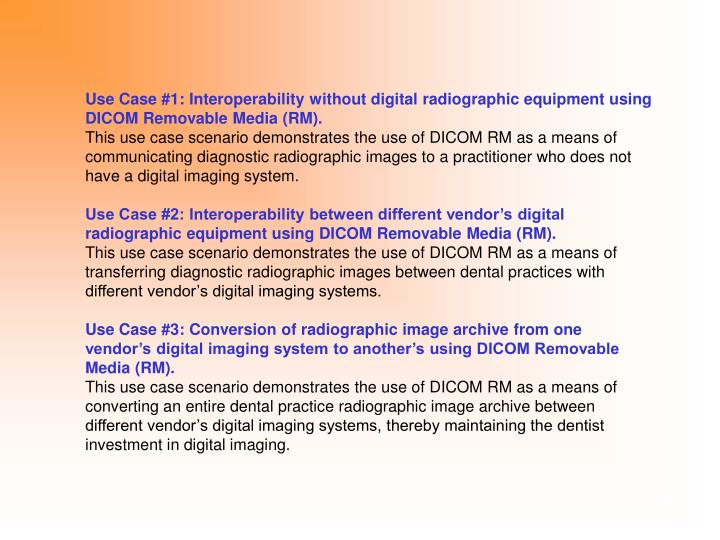 Use Case #1: Interoperability without digital radiographic equipment using DICOM Removable Media (RM).