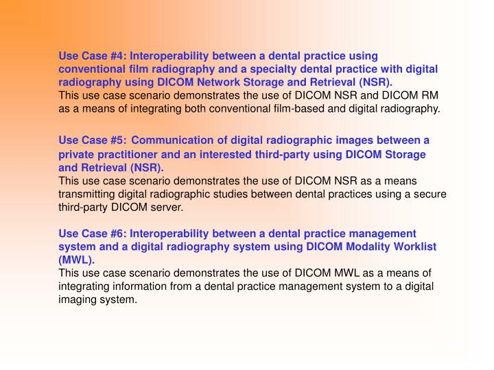 Use Case #4: Interoperability between a dental practice using conventional film radiography and a specialty dental practice with digital radiography using DICOM Network Storage and Retrieval (NSR).