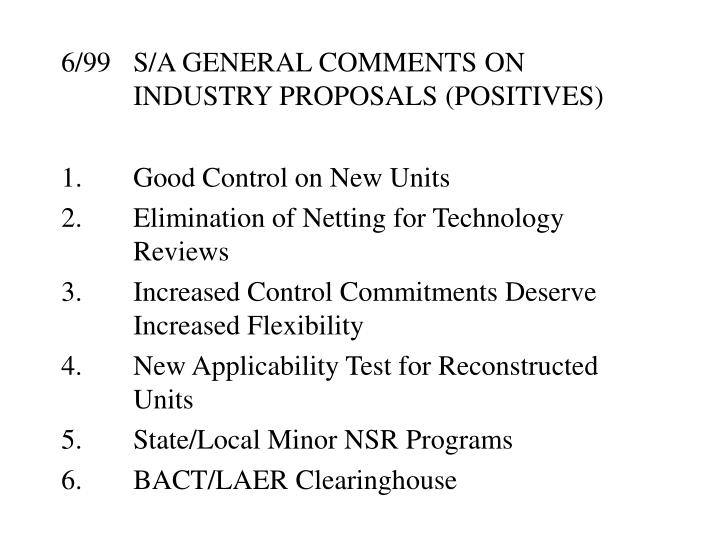 6/99S/A GENERAL COMMENTS ON INDUSTRY PROPOSALS (POSITIVES)