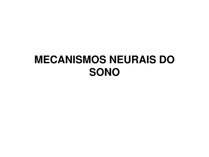 MECANISMOS NEURAIS DO SONO