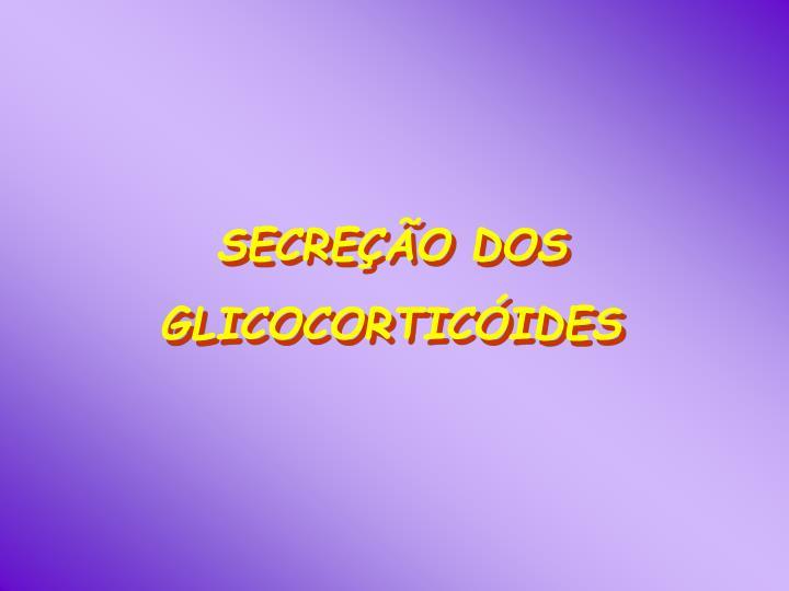 SECREÇÃO DOS GLICOCORTICÓIDES