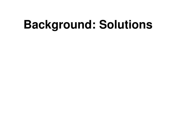 Background: Solutions