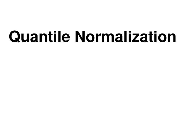 Quantile Normalization