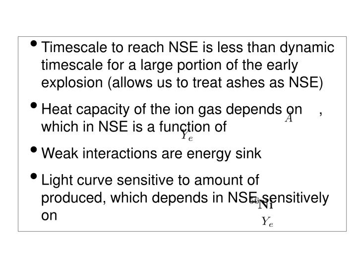 Timescale to reach NSE is less than dynamic timescale for a large portion of the early explosion (allows us to treat ashes as NSE)
