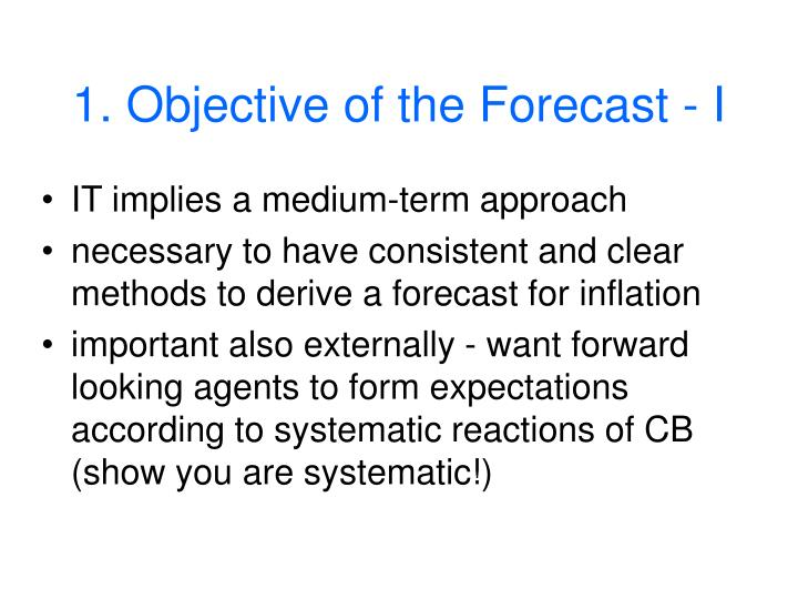 1. Objective of the Forecast - I