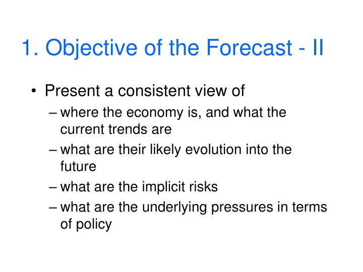 1. Objective of the Forecast - II