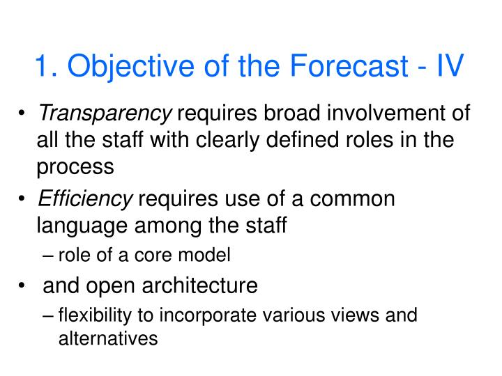 1. Objective of the Forecast - IV