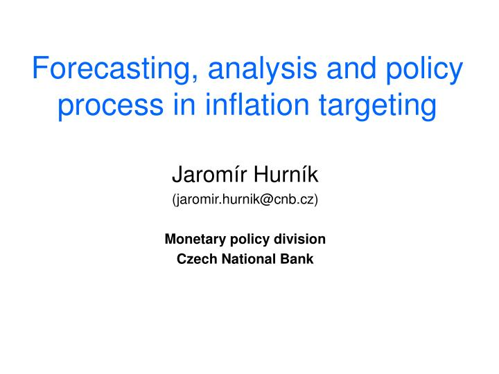 Forecasting, analysis and policy process in inflation targeting