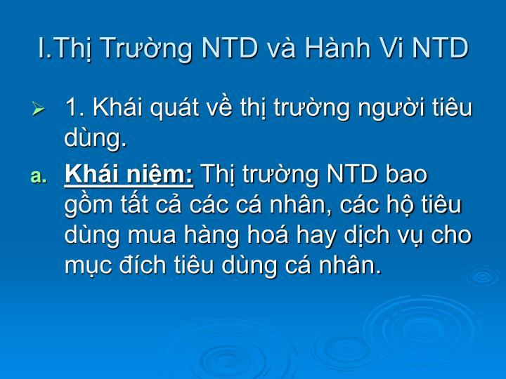 I.Thị Trường NTD và Hành Vi NTD