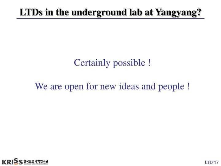 LTDs in the underground lab at Yangyang?