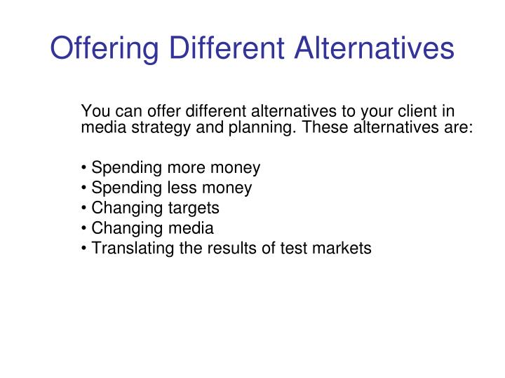 Offering Different Alternatives
