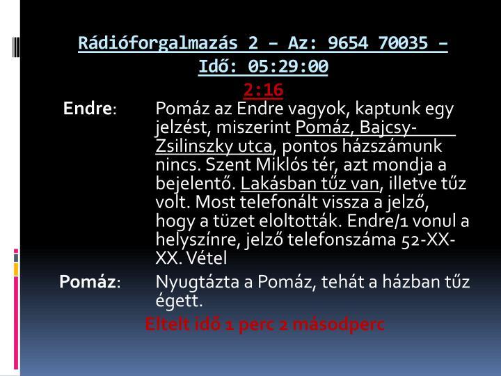 Rádióforgalmazás 2 – Az: 9654 70035 – Idő: 05:29:00