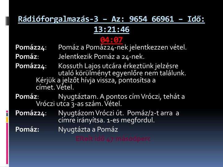Rádióforgalmazás-3 – Az: 9654 66961 – Idő: 13:21:46