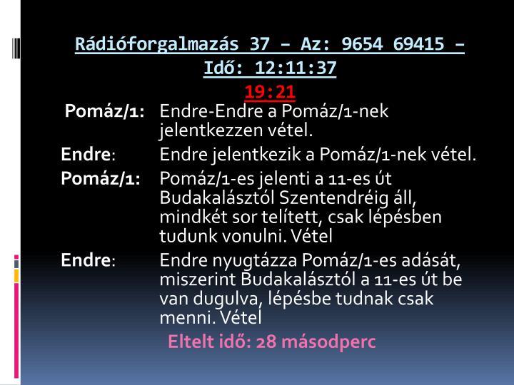 Rádióforgalmazás 37 – Az: 9654 69415 – Idő: 12:11:37