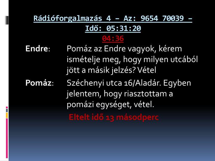 Rádióforgalmazás 4 – Az: 9654 70039 – Idő: 05:31:20
