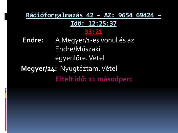 Rádióforgalmazás 42 – AZ: 9654 69424 – Idő: 12:25:37