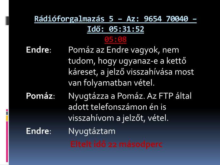 Rádióforgalmazás 5 – Az: 9654 70040 – Idő: 05:31:52