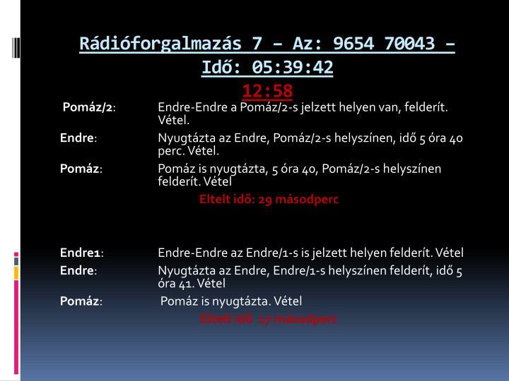 Rádióforgalmazás 7 – Az: 9654 70043 – Idő: 05:39:42