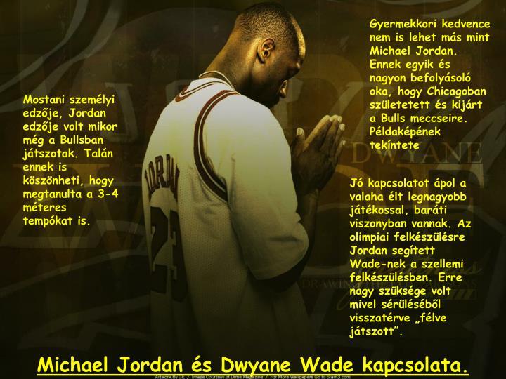 Gyermekkori kedvence nem is lehet ms mint Michael Jordan. Ennek egyik s nagyon befolysol oka, hogy Chicagoban szletetett s kijrt a Bulls meccseire. Pldakpnek tekntete