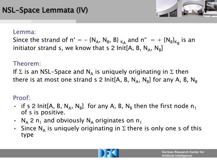 NSL-Space Lemmata (IV)