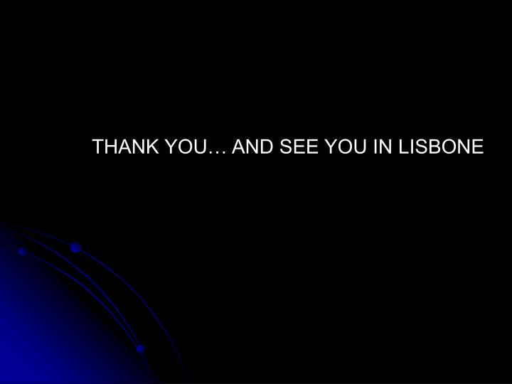 THANK YOU… AND SEE YOU IN LISBONE
