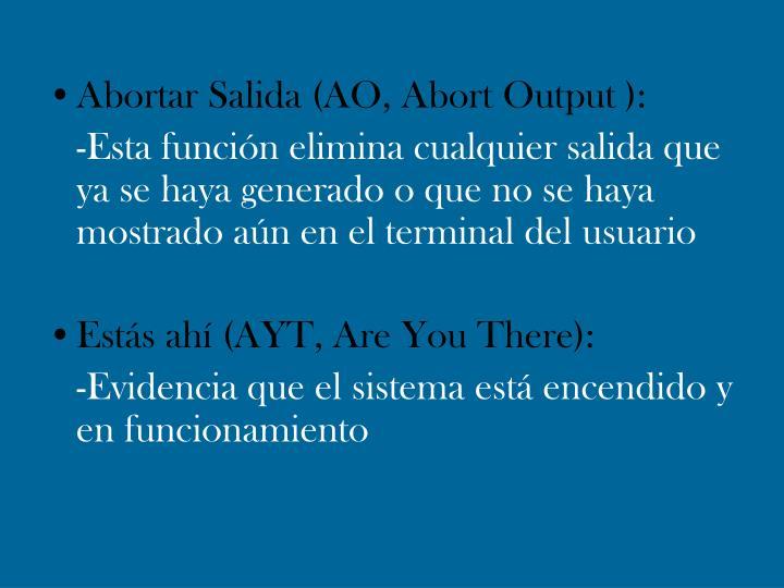 Abortar Salida (AO, Abort Output ):