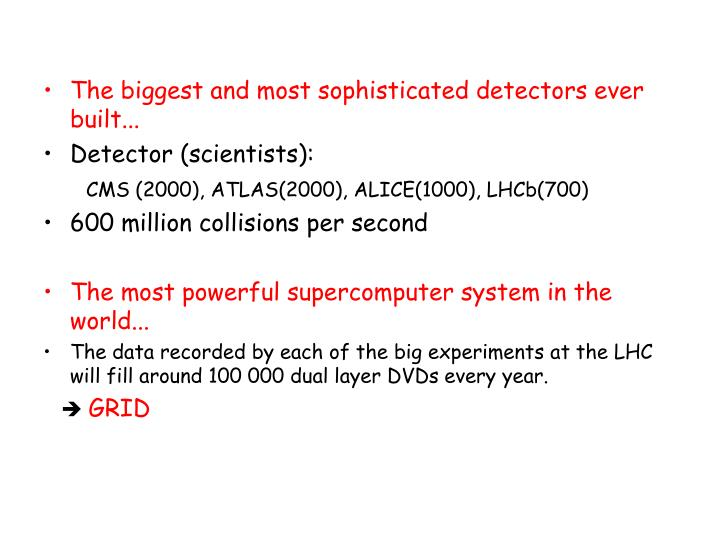 The biggest and most sophisticated detectors ever built...