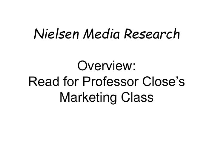 Nielsen media research overview read for professor close s marketing class
