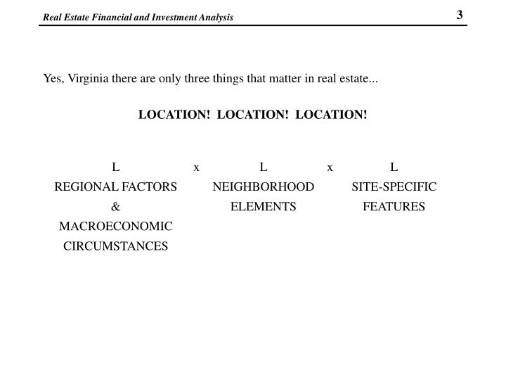 Yes, Virginia there are only three things that matter in real estate...