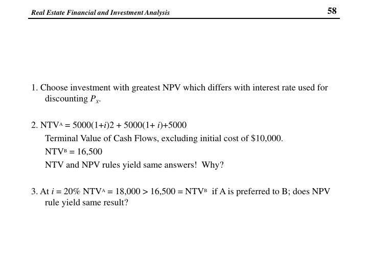 1. Choose investment with greatest NPV which differs with interest rate used for discounting
