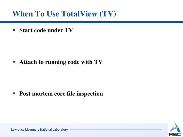 When To Use TotalView (TV)