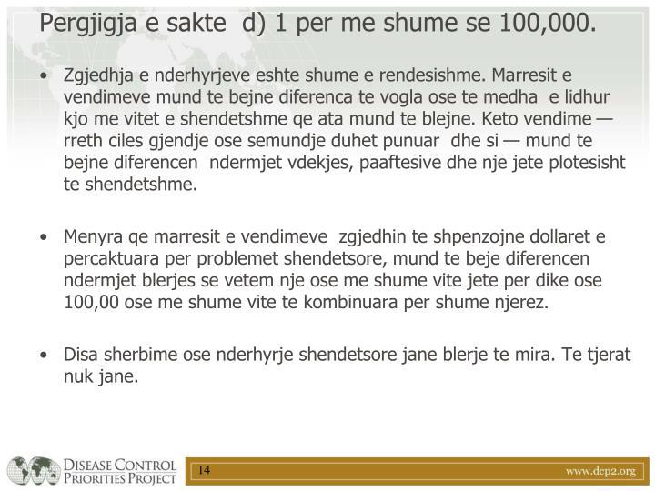 Pergjigja e sakte  d) 1 per me shume se 100,000.