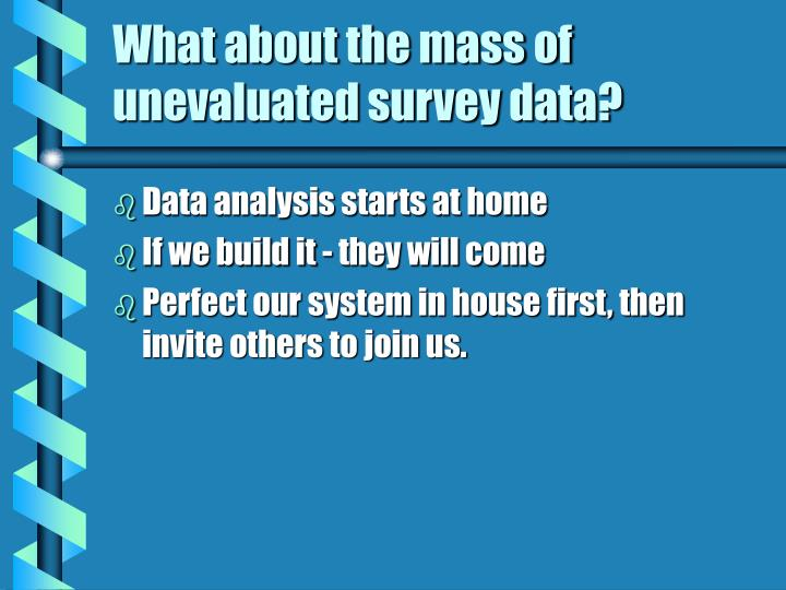 What about the mass of unevaluated survey data?