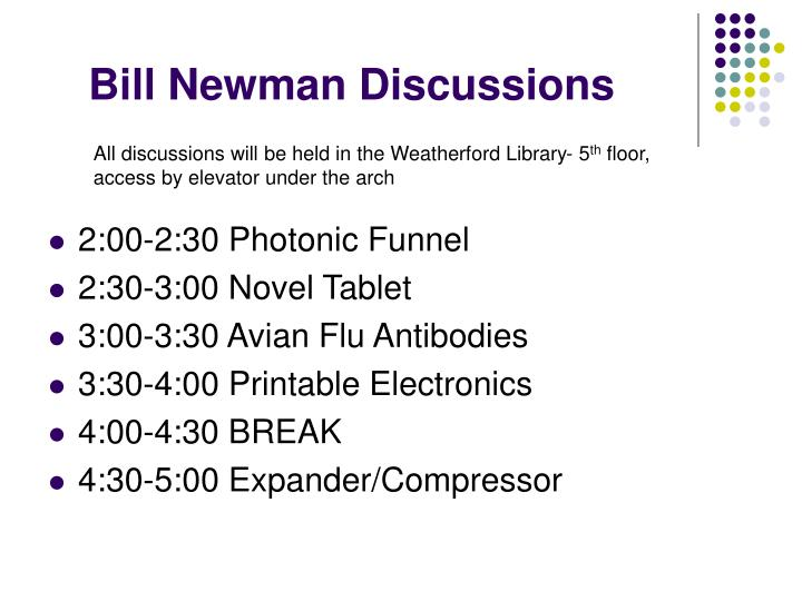 Bill Newman Discussions